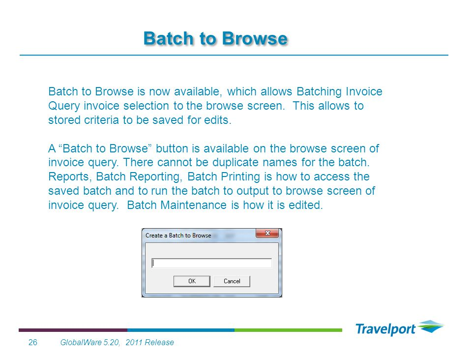 GlobalWare 5.20, 2011 Release26 Batch to Browse Batch to Browse is now available, which allows Batching Invoice Query invoice selection to the browse