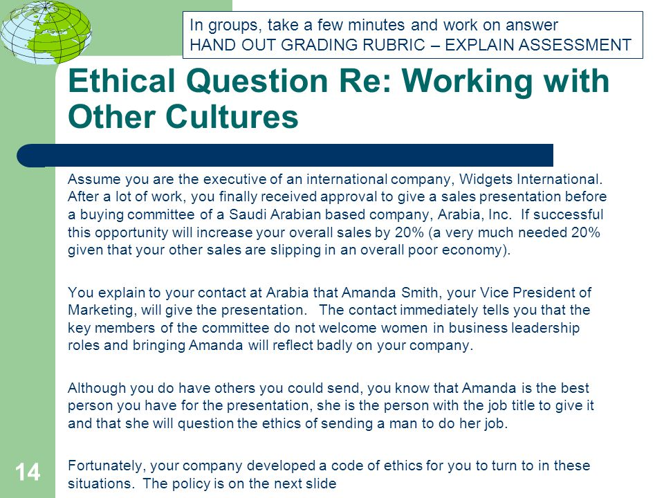 Ethical Question Re: Working with Other Cultures Assume you are the executive of an international company, Widgets International. After a lot of work,