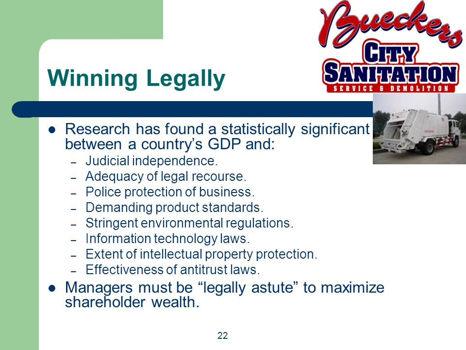 22 Winning Legally Research has found a statistically significant between a countrys GDP and: – Judicial independence. – Adequacy of legal recourse. –