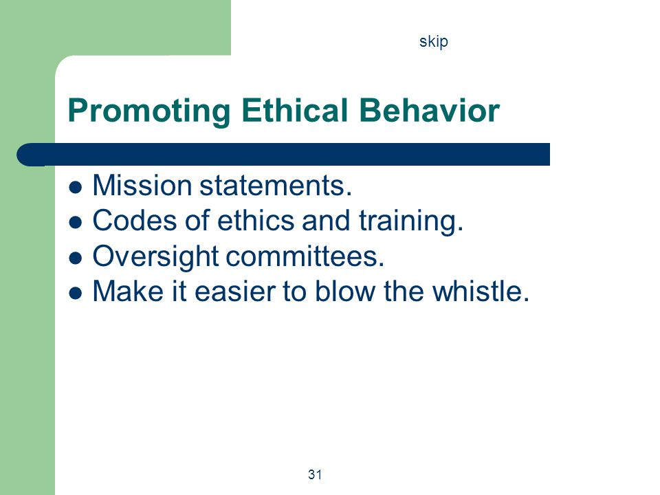 31 Mission statements. Codes of ethics and training. Oversight committees. Make it easier to blow the whistle. Promoting Ethical Behavior skip