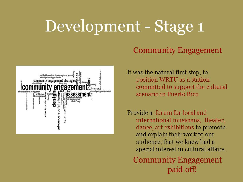 Development - Stage 1 Community Engagement It was the natural first step, to position WRTU as a station committed to support the cultural scenario in