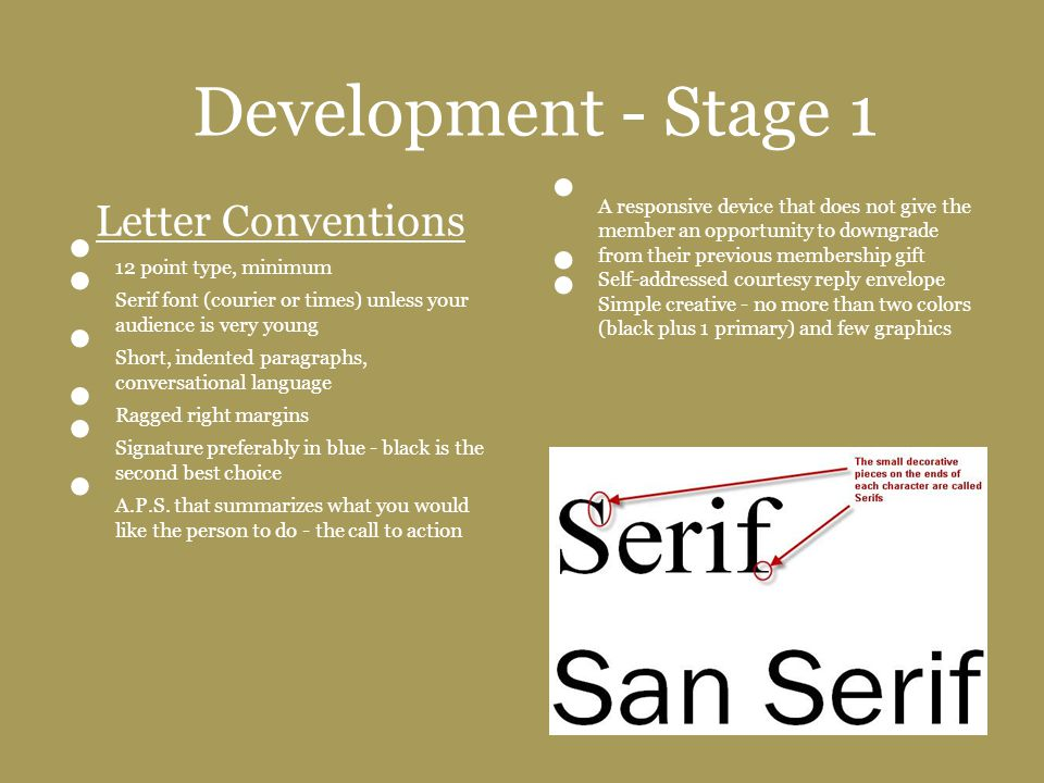 Development - Stage 1 Letter Conventions 12 point type, minimum Serif font (courier or times) unless your audience is very young Short, indented parag
