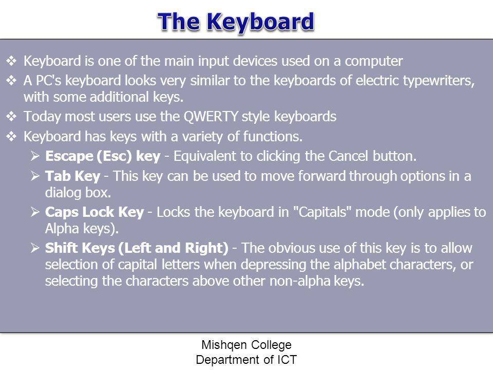 Keyboard is one of the main input devices used on a computer A PC's keyboard looks very similar to the keyboards of electric typewriters, with some ad