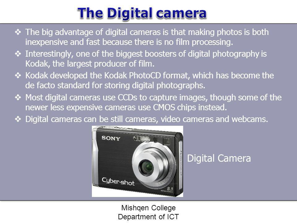 The big advantage of digital cameras is that making photos is both inexpensive and fast because there is no film processing. Interestingly, one of the