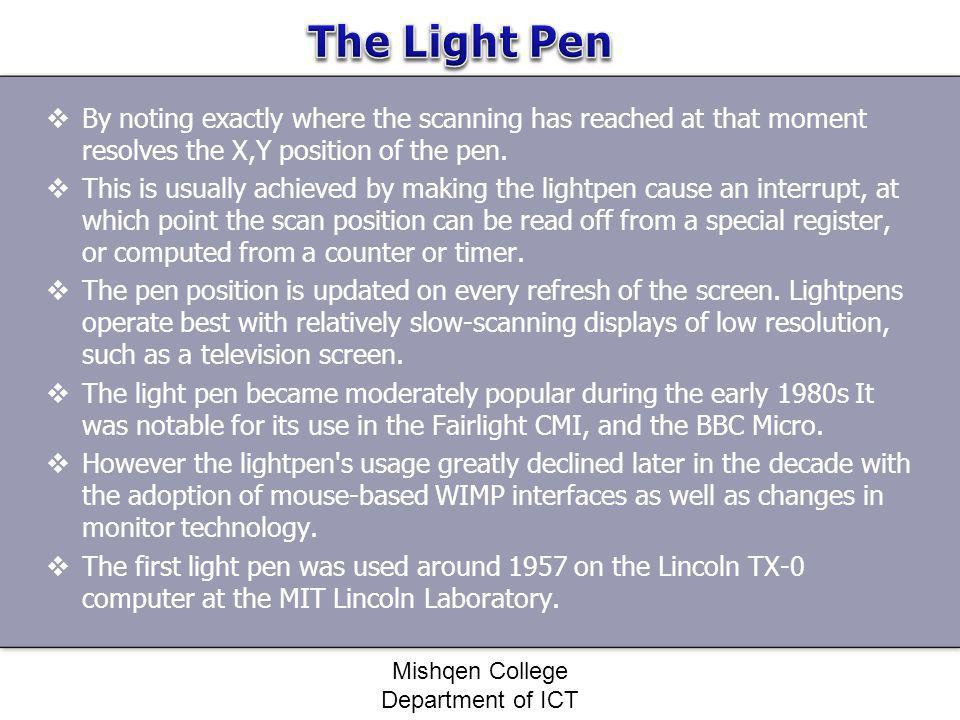 By noting exactly where the scanning has reached at that moment resolves the X,Y position of the pen. This is usually achieved by making the lightpen