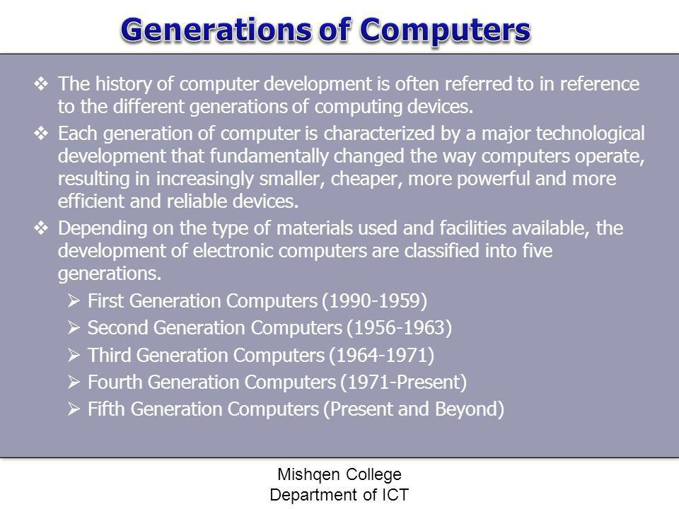 The history of computer development is often referred to in reference to the different generations of computing devices. Each generation of computer i