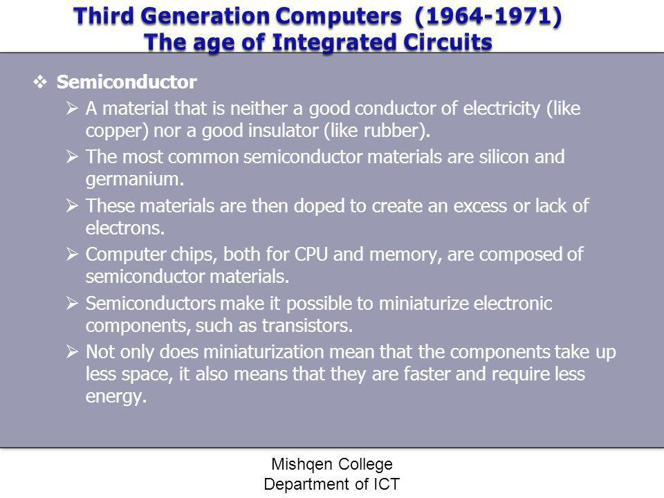 Semiconductor A material that is neither a good conductor of electricity (like copper) nor a good insulator (like rubber). The most common semiconduct