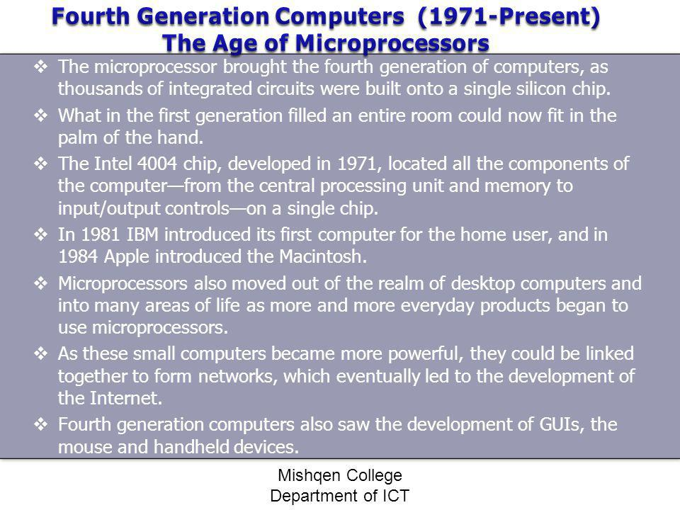 The microprocessor brought the fourth generation of computers, as thousands of integrated circuits were built onto a single silicon chip. What in the