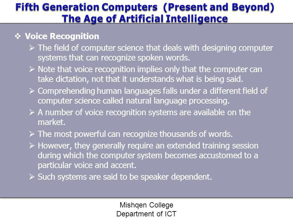 Voice Recognition The field of computer science that deals with designing computer systems that can recognize spoken words. Note that voice recognitio