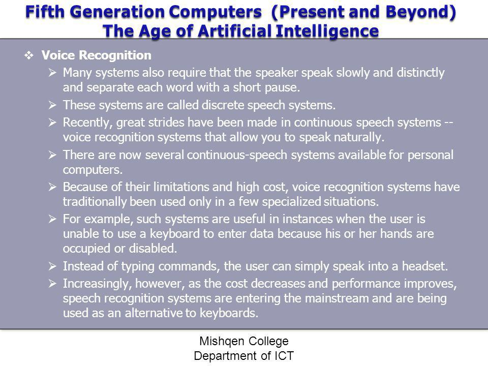 Voice Recognition Many systems also require that the speaker speak slowly and distinctly and separate each word with a short pause. These systems are