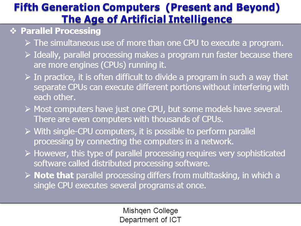 Parallel Processing The simultaneous use of more than one CPU to execute a program. Ideally, parallel processing makes a program run faster because th