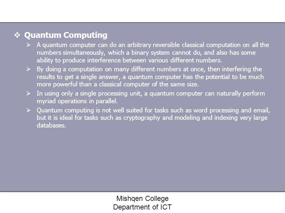 Quantum Computing A quantum computer can do an arbitrary reversible classical computation on all the numbers simultaneously, which a binary system can