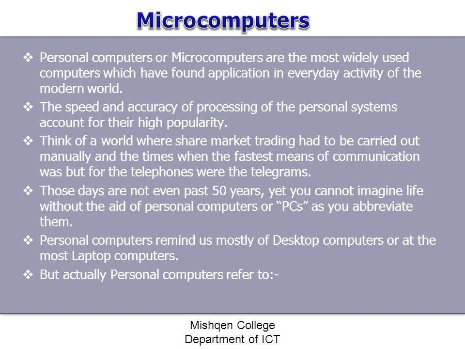 Personal computers or Microcomputers are the most widely used computers which have found application in everyday activity of the modern world. The spe