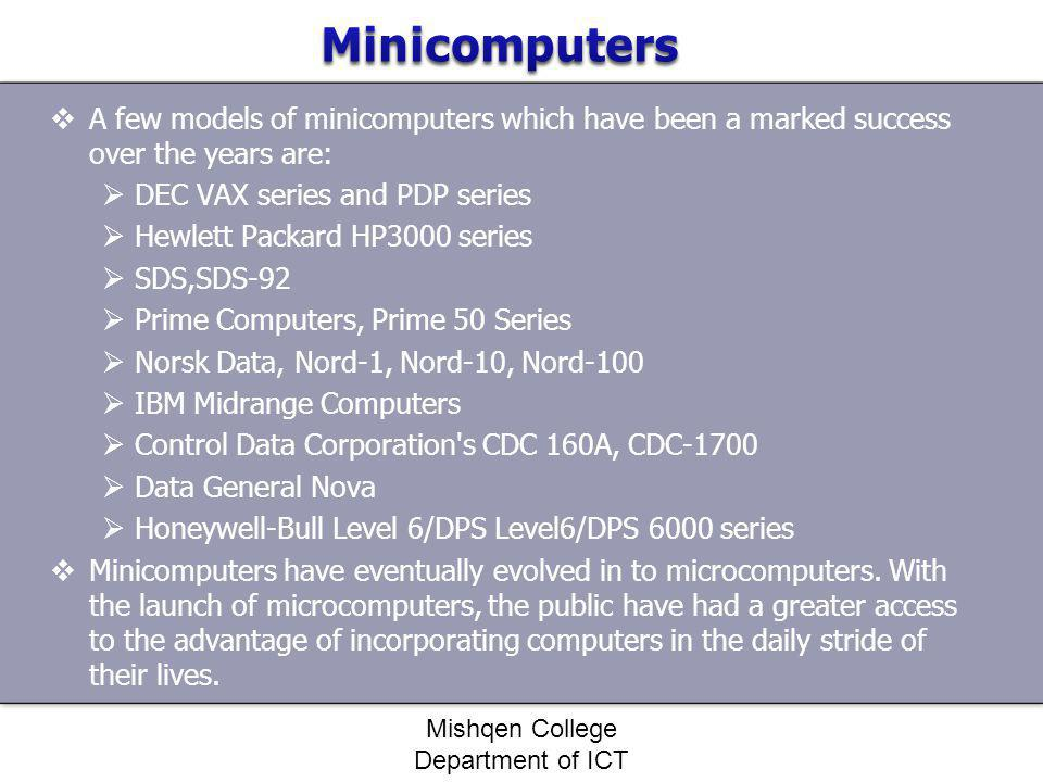 A few models of minicomputers which have been a marked success over the years are: DEC VAX series and PDP series Hewlett Packard HP3000 series SDS,SDS