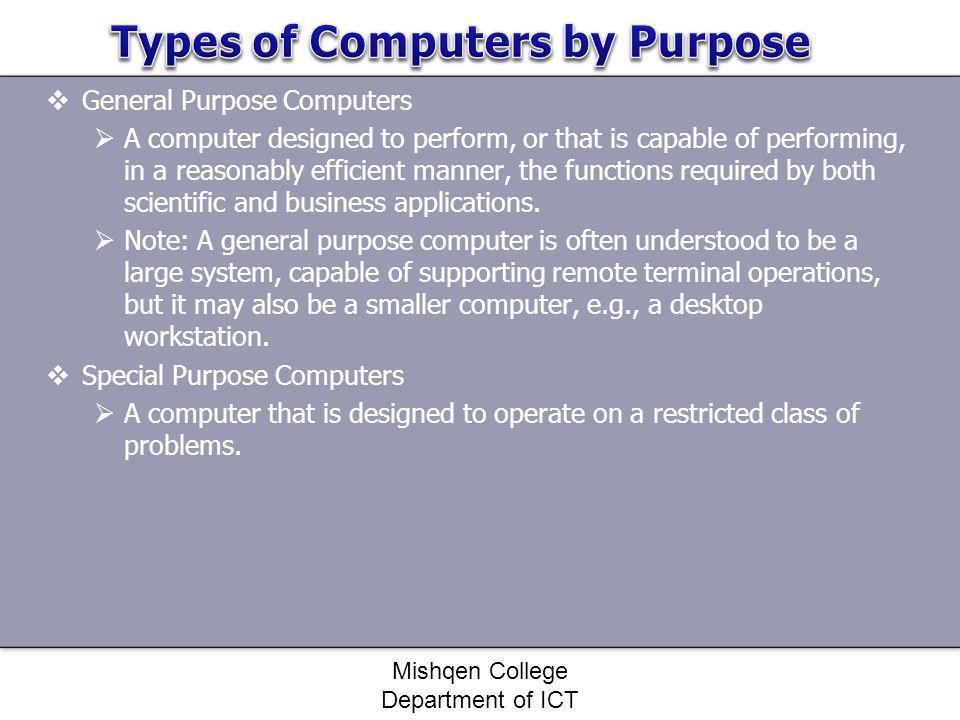 General Purpose Computers A computer designed to perform, or that is capable of performing, in a reasonably efficient manner, the functions required b