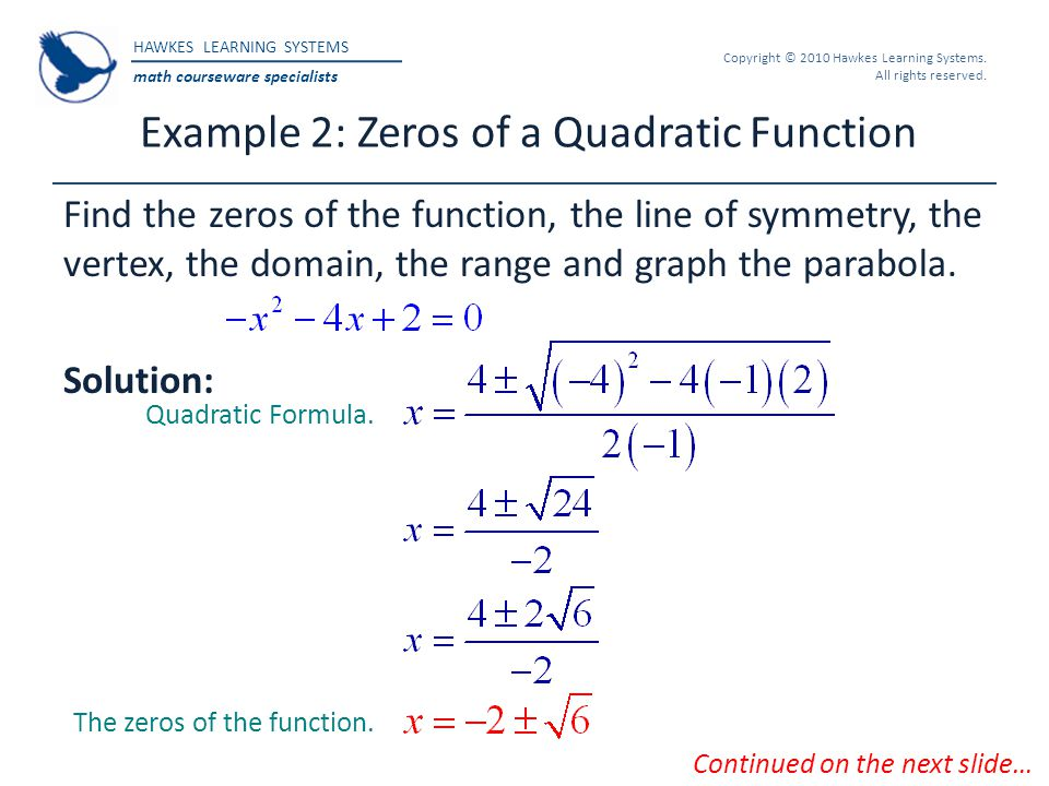 HAWKES LEARNING SYSTEMS math courseware specialists Copyright © 2010 Hawkes Learning Systems. All rights reserved. Example 2: Zeros of a Quadratic Fun