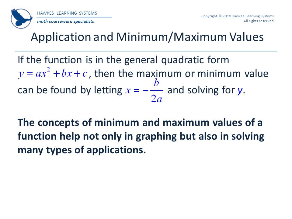 HAWKES LEARNING SYSTEMS math courseware specialists Copyright © 2010 Hawkes Learning Systems. All rights reserved. Application and Minimum/Maximum Val