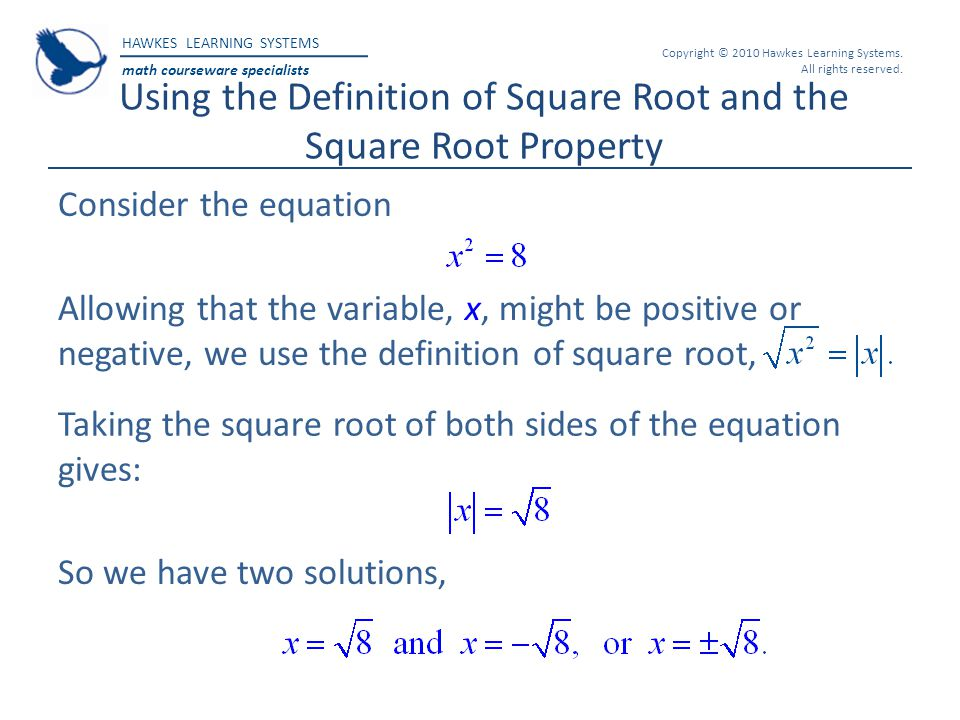HAWKES LEARNING SYSTEMS math courseware specialists Copyright © 2010 Hawkes Learning Systems. All rights reserved. Using the Definition of Square Root