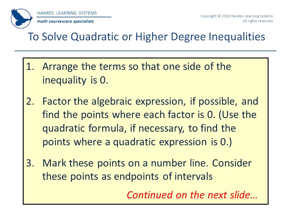 HAWKES LEARNING SYSTEMS math courseware specialists Copyright © 2010 Hawkes Learning Systems. All rights reserved. To Solve Quadratic or Higher Degree
