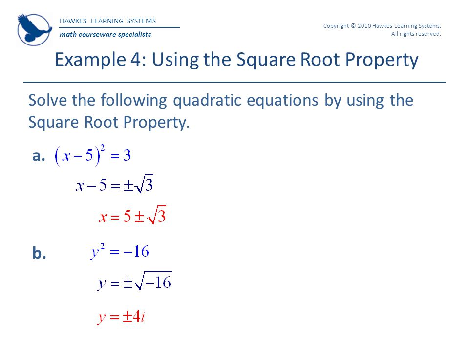 HAWKES LEARNING SYSTEMS math courseware specialists Copyright © 2010 Hawkes Learning Systems. All rights reserved. Example 4: Using the Square Root Pr