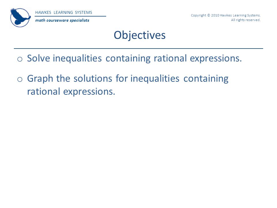 HAWKES LEARNING SYSTEMS math courseware specialists Copyright © 2010 Hawkes Learning Systems. All rights reserved. Objectives o Solve inequalities con