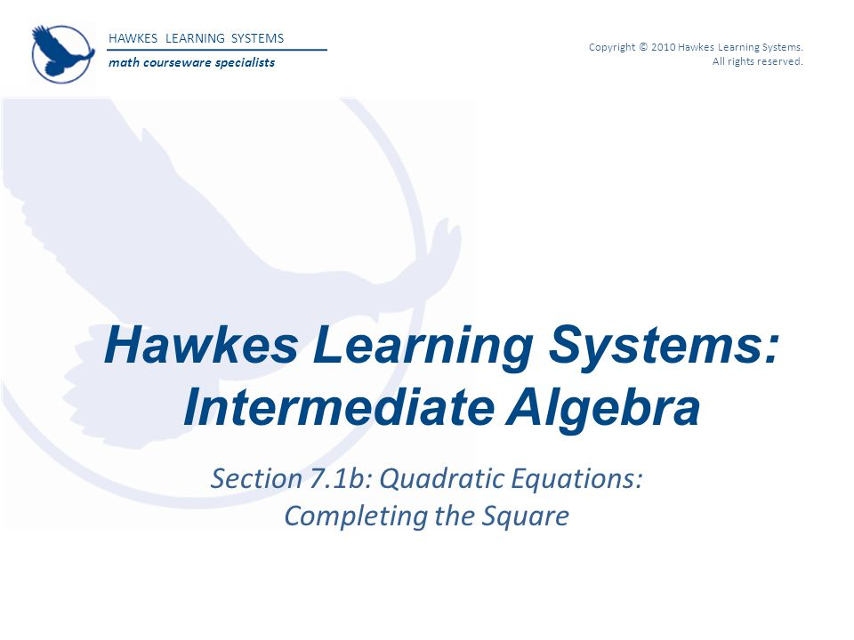 HAWKES LEARNING SYSTEMS math courseware specialists Copyright © 2010 Hawkes Learning Systems. All rights reserved. Hawkes Learning Systems: Intermedia