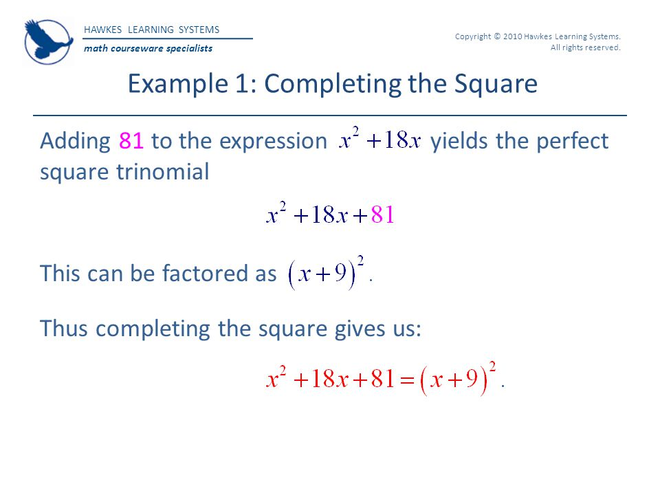 HAWKES LEARNING SYSTEMS math courseware specialists Copyright © 2010 Hawkes Learning Systems. All rights reserved. Example 1: Completing the Square Ad