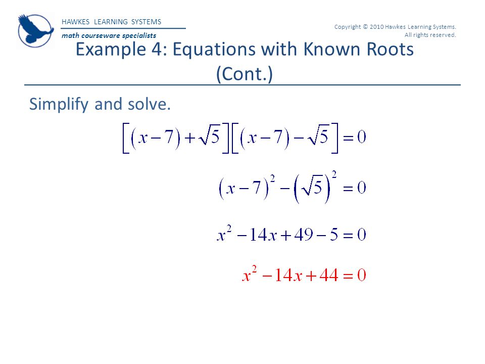HAWKES LEARNING SYSTEMS math courseware specialists Copyright © 2010 Hawkes Learning Systems. All rights reserved. Example 4: Equations with Known Roo