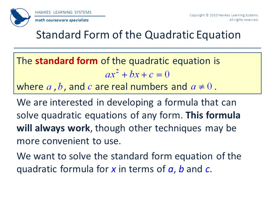 HAWKES LEARNING SYSTEMS math courseware specialists Copyright © 2010 Hawkes Learning Systems. All rights reserved. Standard Form of the Quadratic Equa