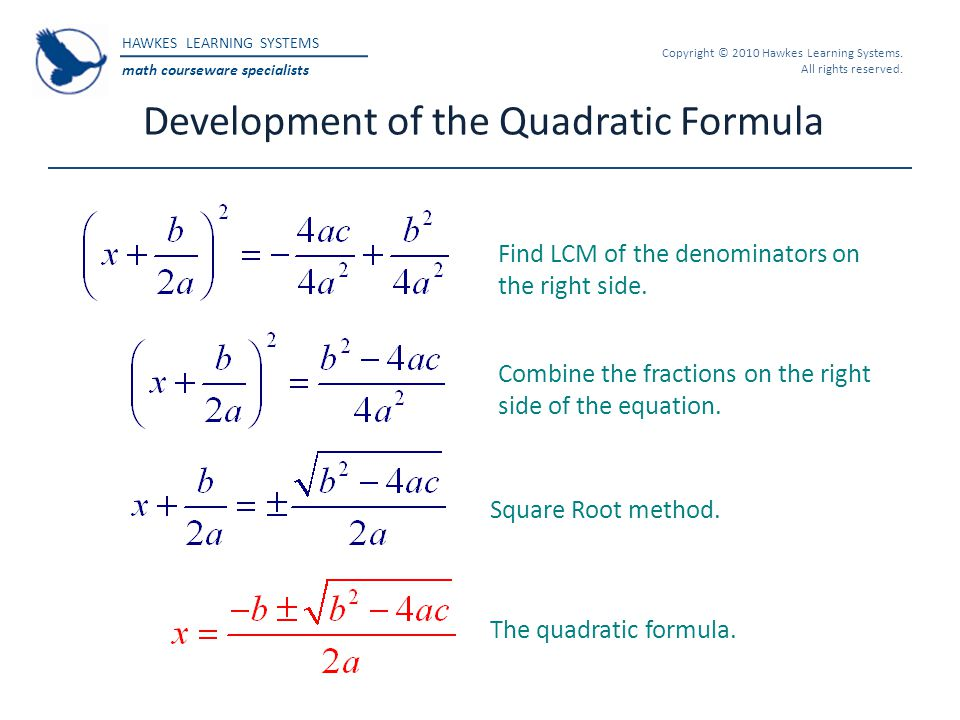 HAWKES LEARNING SYSTEMS math courseware specialists Copyright © 2010 Hawkes Learning Systems. All rights reserved. Development of the Quadratic Formul