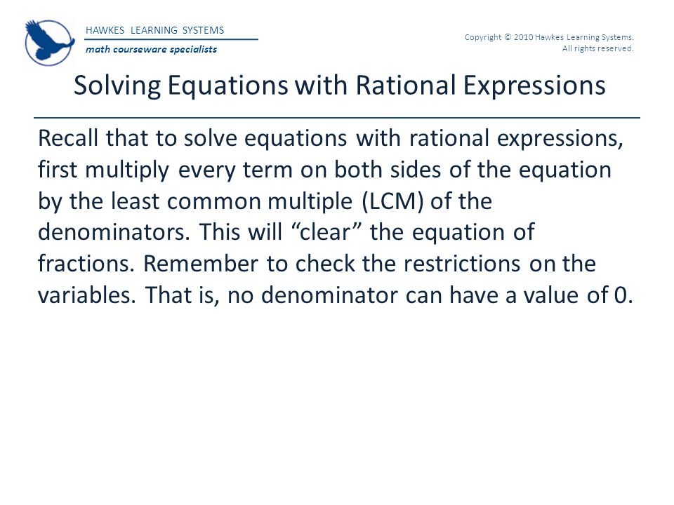 HAWKES LEARNING SYSTEMS math courseware specialists Copyright © 2010 Hawkes Learning Systems. All rights reserved. Solving Equations with Rational Exp