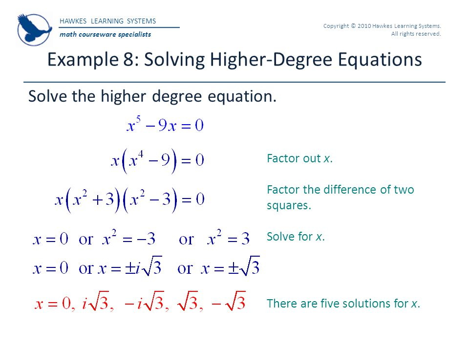 HAWKES LEARNING SYSTEMS math courseware specialists Copyright © 2010 Hawkes Learning Systems. All rights reserved. Solve the higher degree equation. E