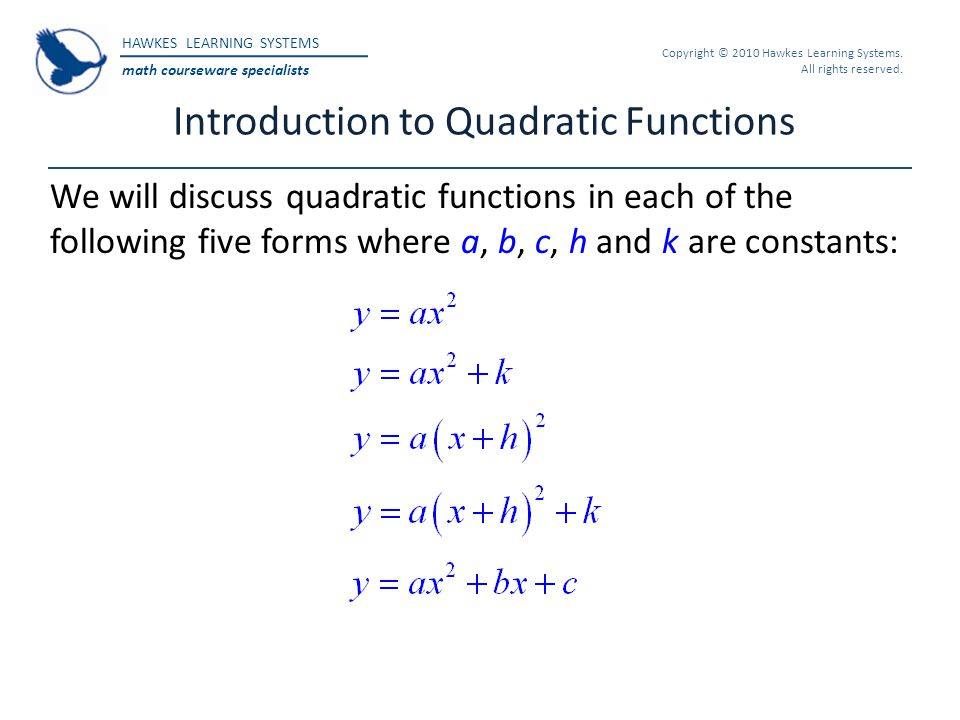 HAWKES LEARNING SYSTEMS math courseware specialists Copyright © 2010 Hawkes Learning Systems. All rights reserved. Introduction to Quadratic Functions