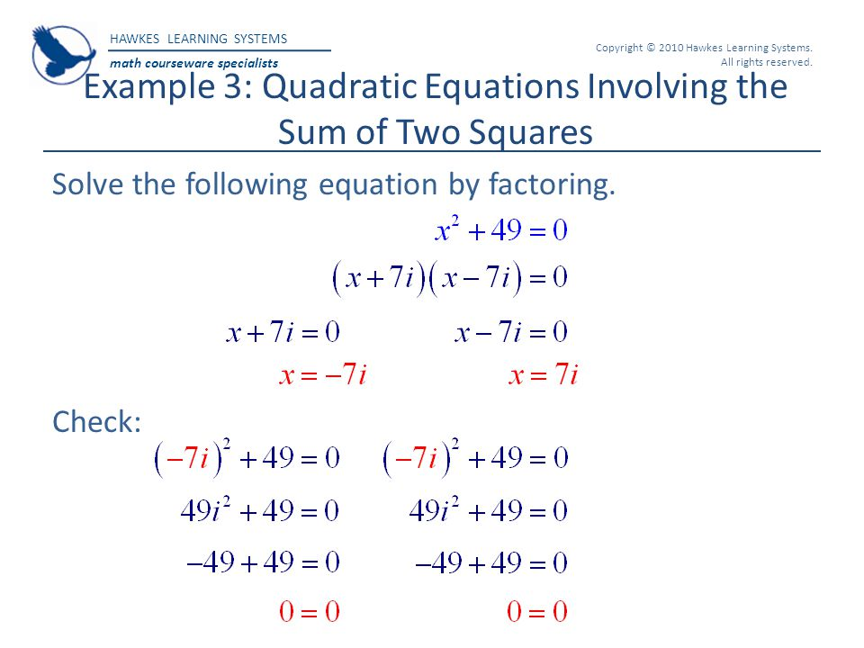 HAWKES LEARNING SYSTEMS math courseware specialists Copyright © 2010 Hawkes Learning Systems. All rights reserved. Example 3: Quadratic Equations Invo