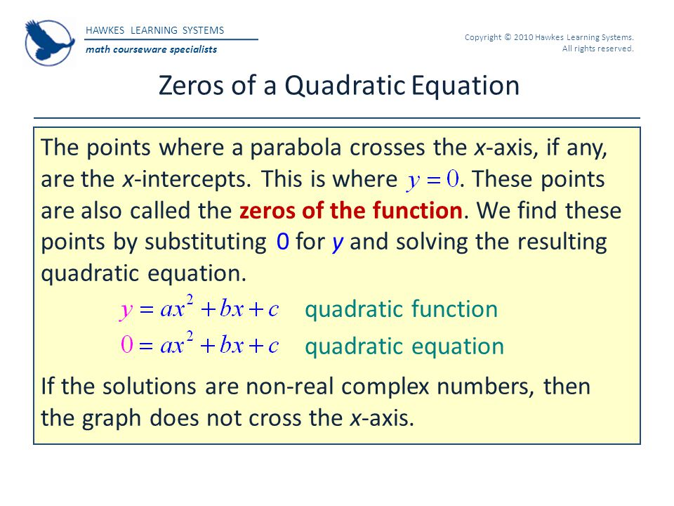 HAWKES LEARNING SYSTEMS math courseware specialists Copyright © 2010 Hawkes Learning Systems. All rights reserved. Zeros of a Quadratic Equation The p