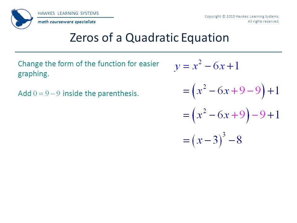 HAWKES LEARNING SYSTEMS math courseware specialists Copyright © 2010 Hawkes Learning Systems. All rights reserved. Zeros of a Quadratic Equation Chang