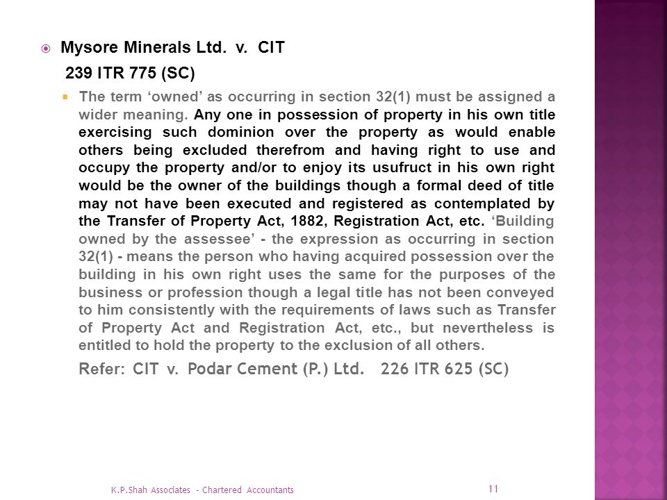 Mysore Minerals Ltd. v. CIT 239 ITR 775 (SC) The term owned as occurring in section 32(1) must be assigned a wider meaning. Any one in possession of p