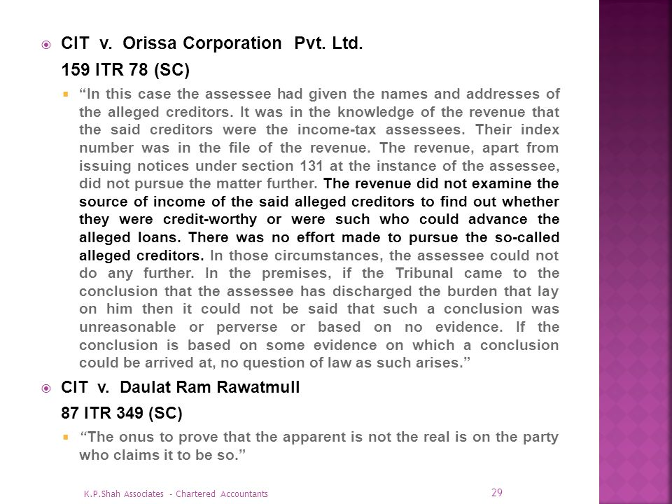 CIT v. Orissa Corporation Pvt. Ltd. 159 ITR 78 (SC) In this case the assessee had given the names and addresses of the alleged creditors. It was in th
