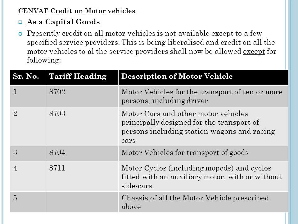 CENVAT Credit on Motor vehicles As a Capital Goods Presently credit on all motor vehicles is not available except to a few specified service providers