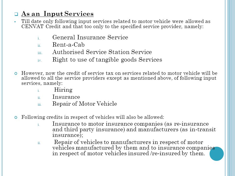 As an Input Services Till date only following input services related to motor vehicle were allowed as CENVAT Credit and that too only to the specified