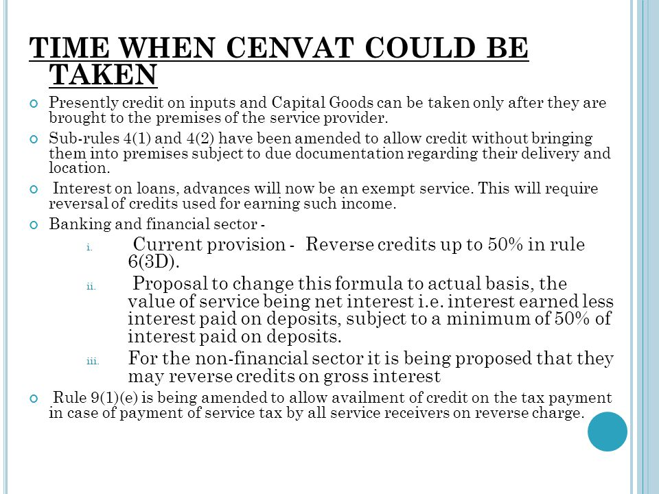 TIME WHEN CENVAT COULD BE TAKEN Presently credit on inputs and Capital Goods can be taken only after they are brought to the premises of the service p