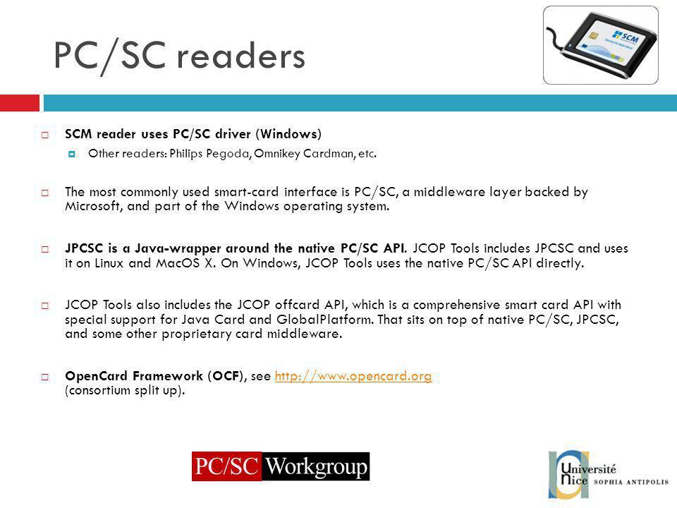 PC/SC readers SCM reader uses PC/SC driver (Windows) Other readers: Philips Pegoda, Omnikey Cardman, etc.