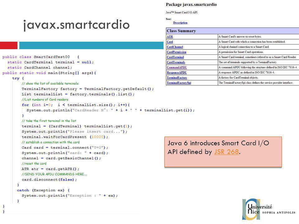 javax.smartcardio Java 6 introduces Smart Card I/O API defined by JSR 268.JSR 268 Java 6 introduces Smart Card I/O API defined by JSR 268.JSR 268