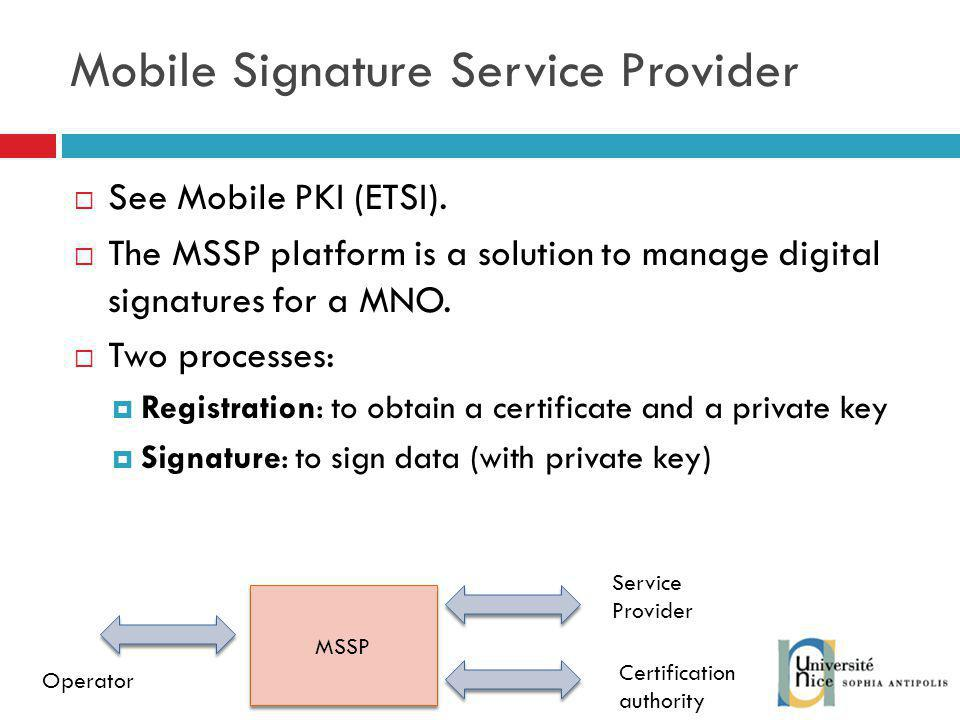 See Mobile PKI (ETSI).The MSSP platform is a solution to manage digital signatures for a MNO.