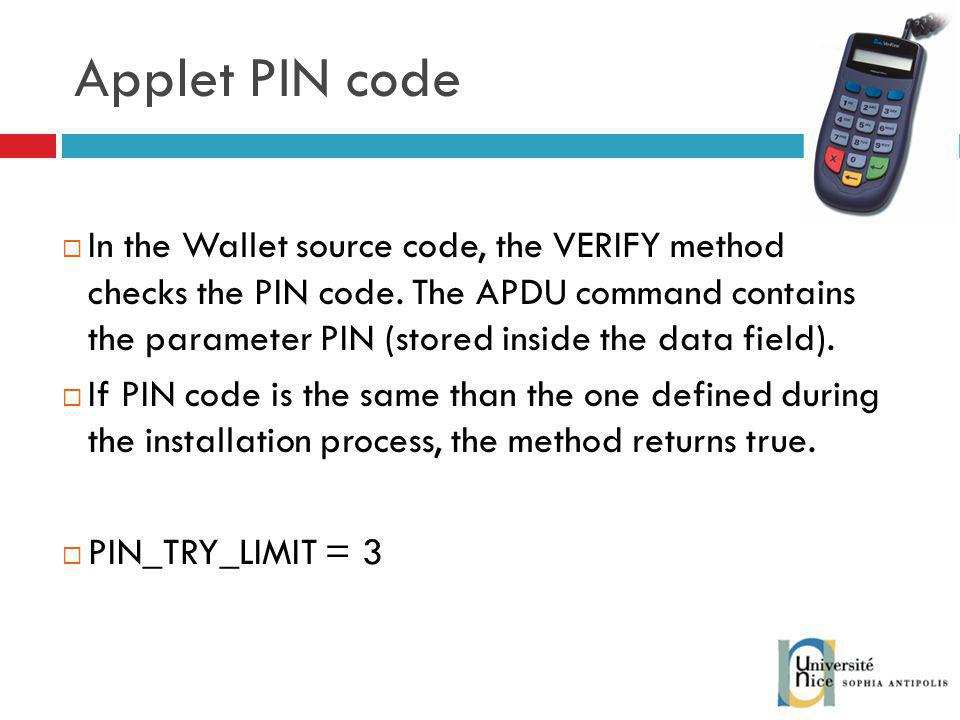 Applet PIN code In the Wallet source code, the VERIFY method checks the PIN code.