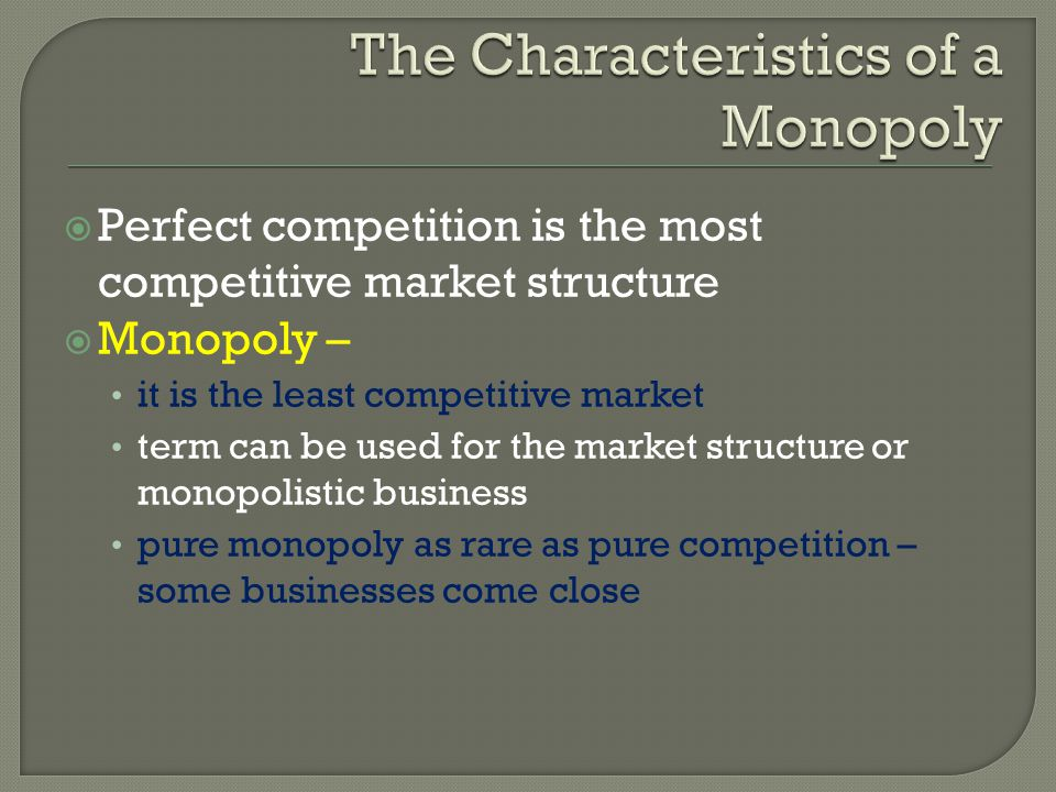 Perfect competition is the most competitive market structure Monopoly – it is the least competitive market term can be used for the market structure o
