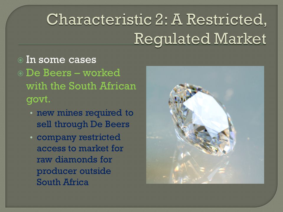 In some cases De Beers – worked with the South African govt. new mines required to sell through De Beers company restricted access to market for raw d