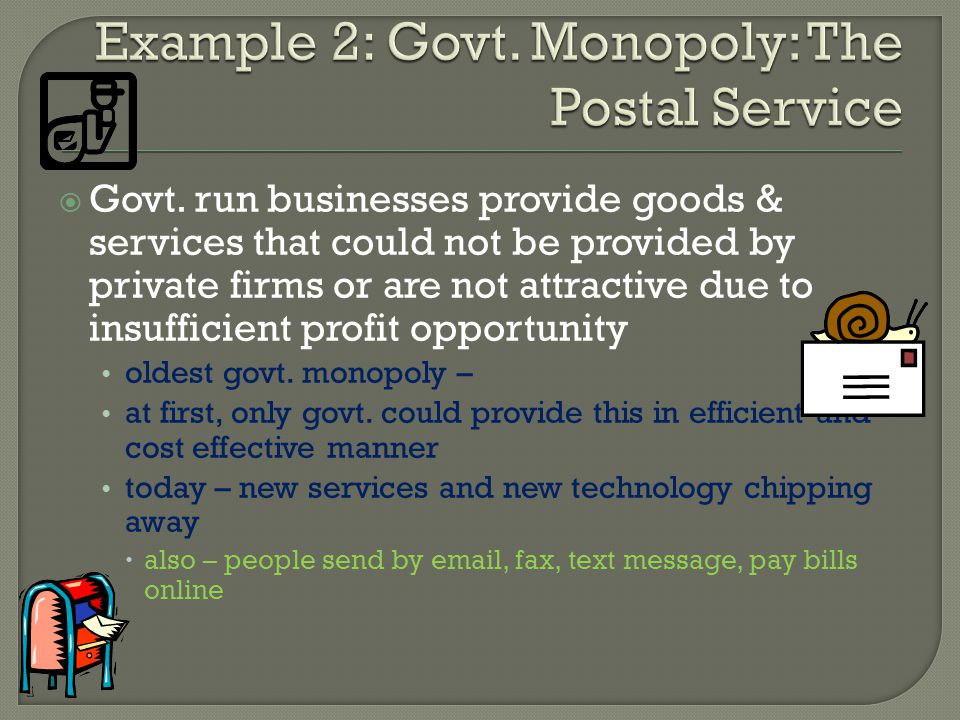 Govt. run businesses provide goods & services that could not be provided by private firms or are not attractive due to insufficient profit opportunity