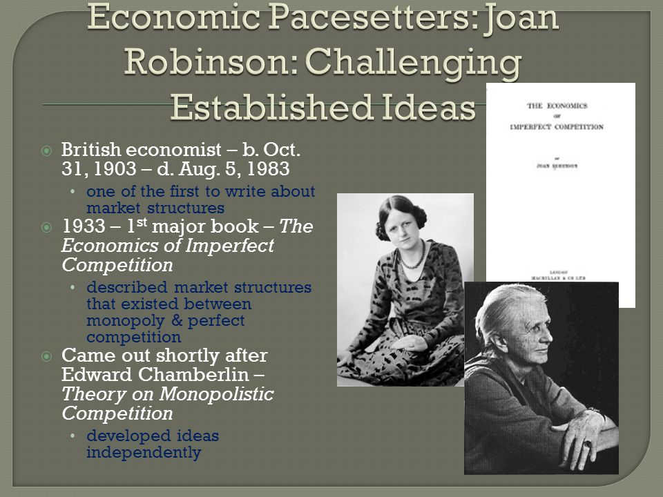 British economist – b. Oct. 31, 1903 – d. Aug. 5, 1983 one of the first to write about market structures 1933 – 1 st major book – The Economics of Imp