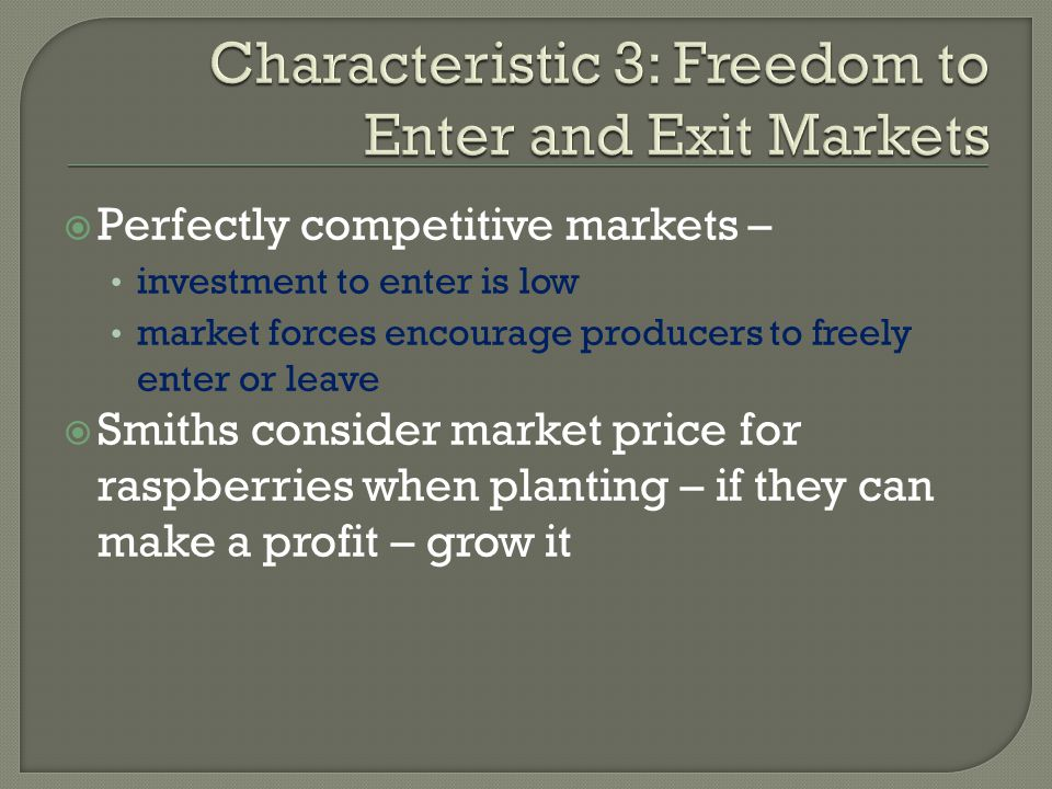 Perfectly competitive markets – investment to enter is low market forces encourage producers to freely enter or leave Smiths consider market price for